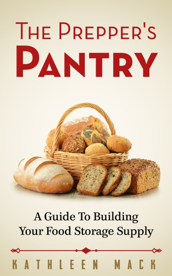 The Prepper's Pantry - A Guide to Building Your Food Storage Supply ebook by Kathleen Mack