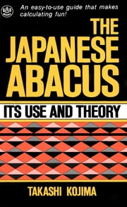 Japanese Abacus Use & Theory ebook by Takashi Kojima