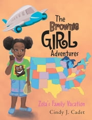 The Brownie Girl Adventures - Zola's Family Vacation ebook by Cindy J. Cadet