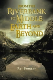 From the Riverbank to Middle Earth and Beyond ebook by Pat Shirley