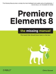 Premiere Elements 8: The Missing Manual - The Missing Manual ebook by Chris Grover