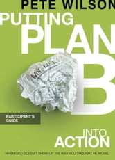 Putting Plan B Into Action Participant's Guide ebook by Pete Wilson