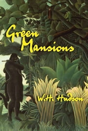 Green Mansions ebook by W. H. Hudson,John Galsworthy
