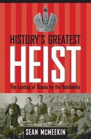 History's Greatest Heist: The Looting of Russia by the Bolsheviks ebook by McMeekin, Sean