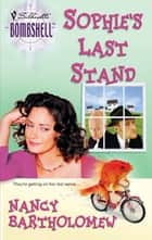 Sophie's Last Stand (Mills & Boon Silhouette) ebook by Nancy Bartholomew