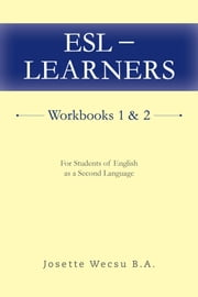 ESL - Learners Workbooks 1 & 2 - For Students of English as a Second Language ebook by Josette Wecsu
