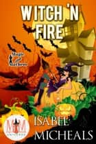 Witch 'N Fire: Magic and Mayhem Universe - Magick and Chaos, #2 ebook by
