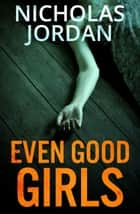 Even Good Girls ebook by Nicholas Jordan