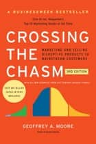 Crossing the Chasm, 3rd Edition - Marketing and Selling Disruptive Products to Mainstream Customers eBook by Geoffrey A. Moore