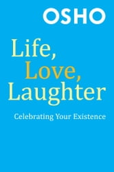 Life, Love, Laughter - Celebrating Your Existence ebook by Osho