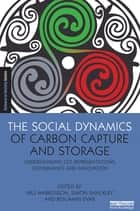 The Social Dynamics of Carbon Capture and Storage ebook by Nils Markusson,Simon Shackley,Benjamin Evar