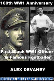 Walter Tull: First Black WW1 Officer & Famous Footballer. ebook by Alex Devaney