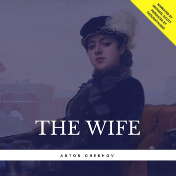 The Wife audiobook by Anton Chekhov