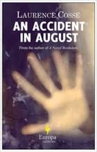 An Accident in August ebook by Laurence Cossé, Alison Anderson