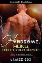 Handsome, Hung, and at Your Service ebook by James Cox