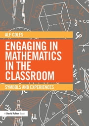 Engaging in Mathematics in the Classroom - Symbols and experiences ebook by Alf Coles