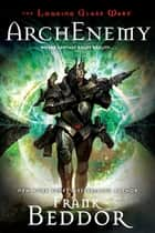 ArchEnemy - The Looking Glass Wars, Book Three ebook by Frank Beddor