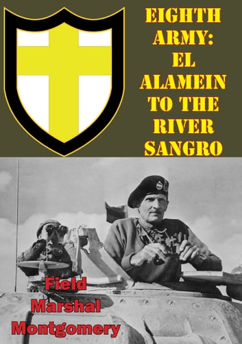 21 Army Group: Normandy To The Baltic [Illustrated Edition] ebook by Field Marshal Viscount Bernard Law Montgomery of Alamein KG GCB DSO PC