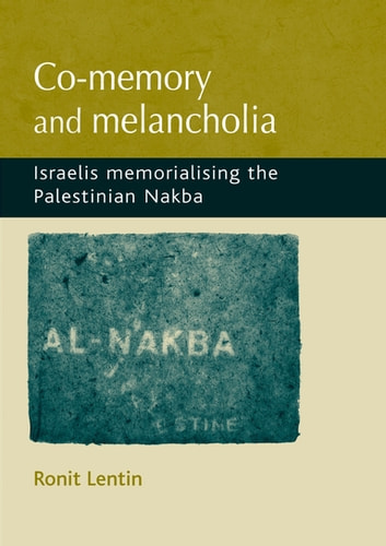 Co-Memory and Melancholia - Israelis Memorialising the Palestinian Nakba ebook by Ronit Lentin