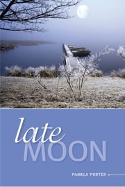 Late Moon ebook by Pamela Porter