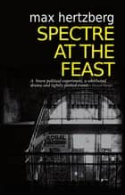 Spectre At The Feast ebook by Max Hertzberg