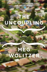 The Uncoupling - A Novel ebook by Meg Wolitzer