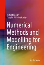 Numerical Methods and Modelling for Engineering ebook by Richard Khoury,Douglas Wilhelm Harder