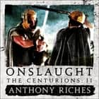 Onslaught: The Centurions II audiobook by Anthony Riches