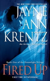 Fired Up - Book One in the Dreamlight Trilogy ebook by Jayne Ann Krentz
