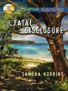 Fatal Disclosure ebook by Sandra Robbins