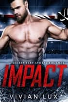 IMPACT: A Secret Baby Sports Romance ebook by Vivian Lux