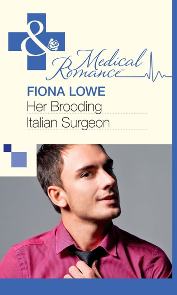 Her Brooding Italian Surgeon (Mills & Boon Medical) ebook by Fiona Lowe