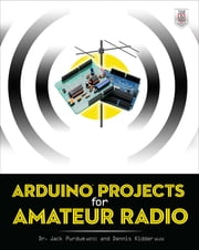 Arduino Projects for Amateur Radio ebook by Jack Purdum,Dennis Kidder
