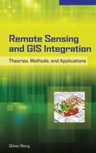 Remote Sensing and GIS Integration: Theories, Methods, and Applications - Theory, Methods, and Applications ebook by Qihao Weng