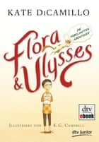 Flora und Ulysses - Die fabelhaften Abenteuer ebook by Kate DiCamillo, Sabine Ludwig, K. G. Campbell