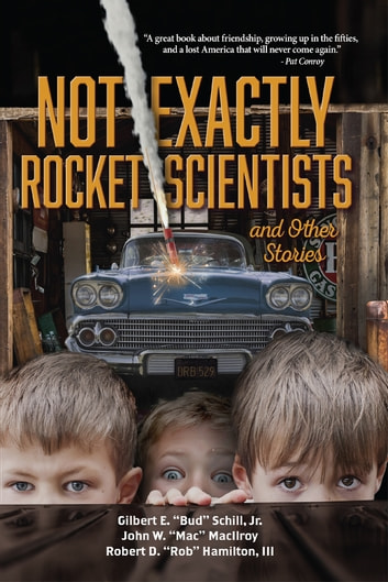 "Not Exactly Rocket Scientists and Other Stories ebook by Gilbert E. ""Bud"" Schill, Jr.,John W. ""Mac"" MacIlroy,Robert D. ""Rob"" Hamilton III."