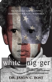 White Nigger: The Struggles and Triumphs Growing up Bi-Racial in America ebook by Jason Bost Sr