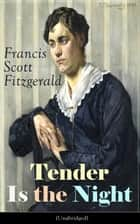 Tender Is the Night (Unabridged): Autobiographical Novel from the author of The Great Gatsby, The Beautiful and Damned, The Curious Case of Benjamin Button and Babylon Revisited ebook by Francis Scott Fitzgerald
