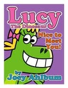 Lucy the Dinosaur: Nice to Meet You! ebook by Joey Ahlbum