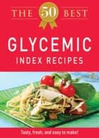 The 50 Best Glycemic Index Recipes - Tasty, fresh, and easy to make! ebook by Adams Media