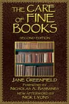 The Care of Fine Books ebook by Jane Greenfield, Nicholas A. Basbanes, Nick Lyons