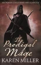 The Prodigal Mage ebook by Karen Miller