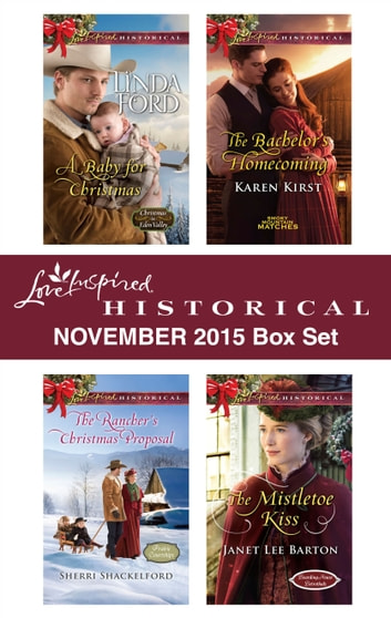 Love Inspired Historical November 2015 Box Set - A Baby for Christmas\The Rancher's Christmas Proposal\The Bachelor's Homecoming\The Mistletoe Kiss ebook by Linda Ford,Sherri Shackelford,Karen Kirst,Janet Lee Barton