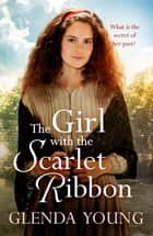 The Girl with the Scarlet Ribbon - An utterly unputdownable, heartwrenching saga ebook by Glenda Young