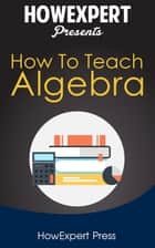 How To Teach Algebra ebook by HowExpert