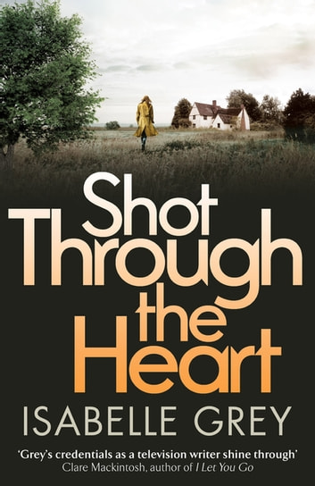 Shot Through the Heart - a dark and compelling crime thriller ebook by Isabelle Grey
