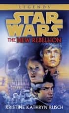 The New Rebellion: Star Wars Legends ebook by Kristine Kathryn Rusch