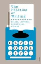 The Practice of Writing ebook by David Lodge