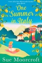 One Summer in Italy: The most uplifting summer romance you'll read in 2019 電子書 by Sue Moorcroft