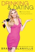 Drinking and Dating - P.S. Social Media Is Ruining Romance ebook by Brandi Glanville
